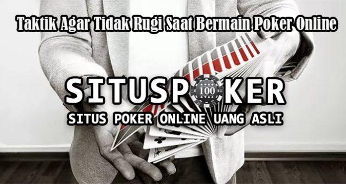 Taktik Agar Tidak Rugi Saat Bermain Poker Online